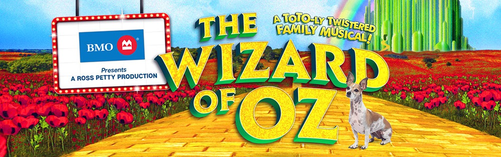 BMO presents A Ross Petty Production: The Wizard of Oz
